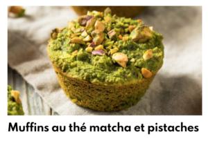 Muffin thé matcha pistaches