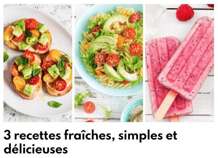 3 recettes fraiches, simples et délicieuses
